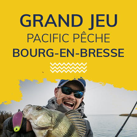 Grand jeu Pacific Pêche Bourg-en-Bresse