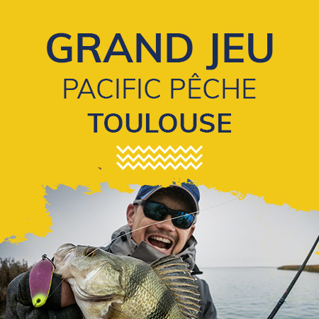Grand jeu Pacific Pêche Toulouse